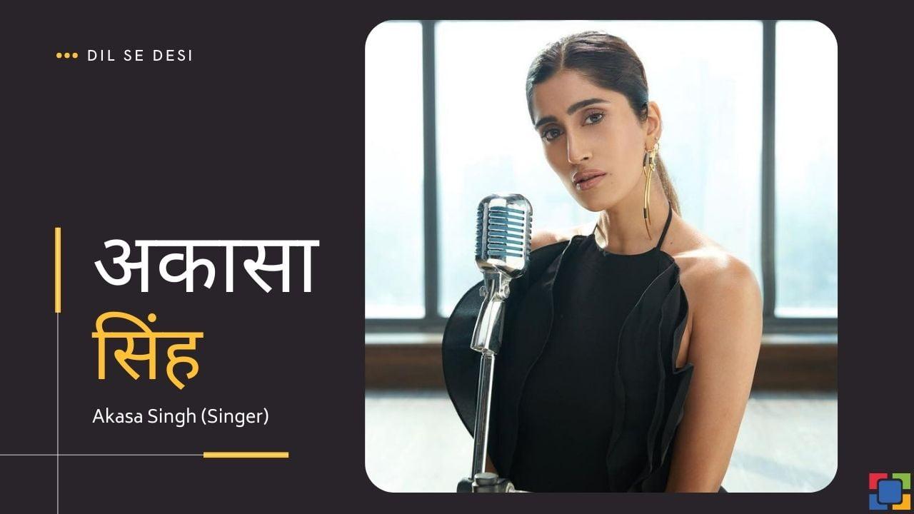Akasa Singh (Singer) Biography in Hindi